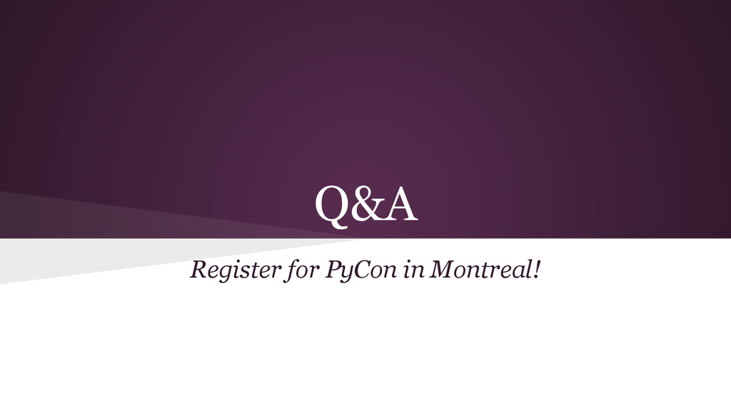 Q&A Register for PyCon in Montreal!