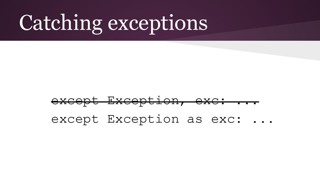Catching exceptions except Exception, exc: ... ...