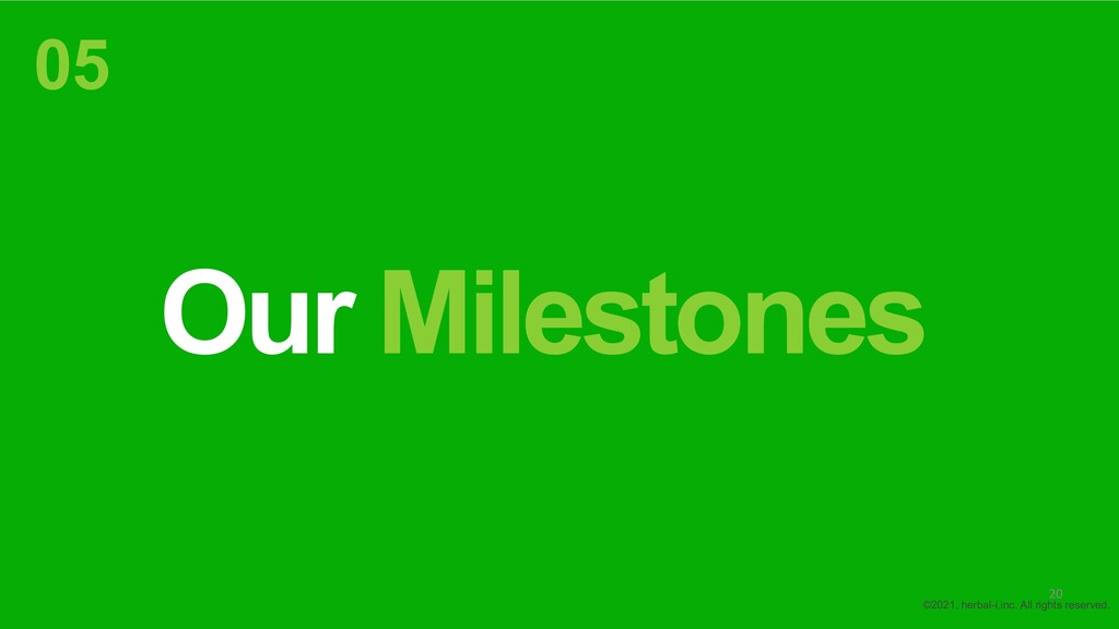 Our Milestones 05 ©2021. herbal-i.inc. All righ...