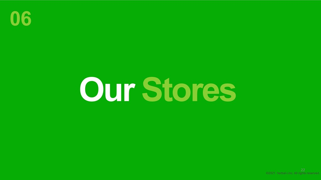 Our Stores 06 ©2021. herbal-i.inc. All rights r...