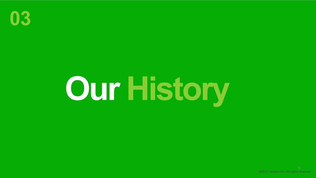Our History 03 ©2021. herbal-i.inc. All rights ...