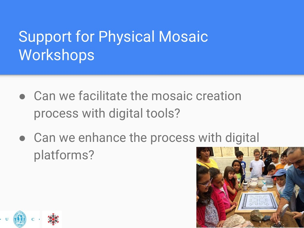 Support for Physical Mosaic Workshops ● Can we ...