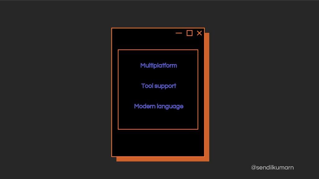@sendilkumarn Multiplatform Tool support Modern...