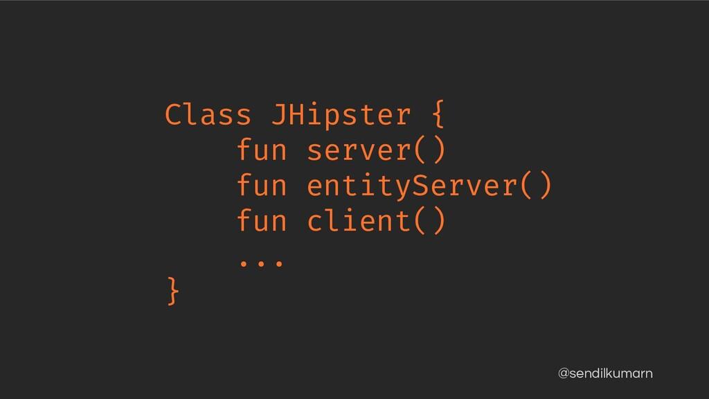 @sendilkumarn Class JHipster { fun server() fun...