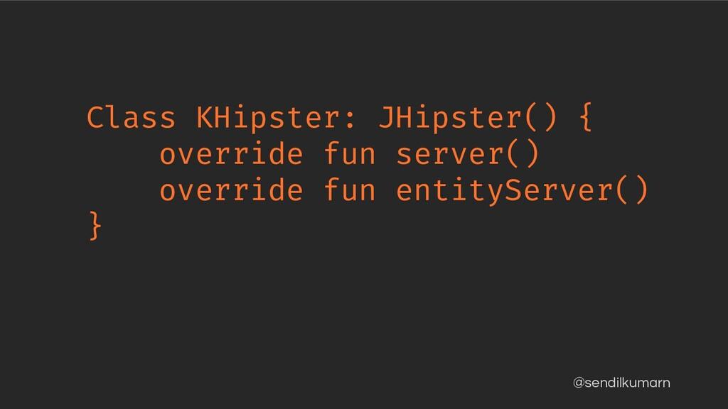 @sendilkumarn Class KHipster: JHipster() { over...