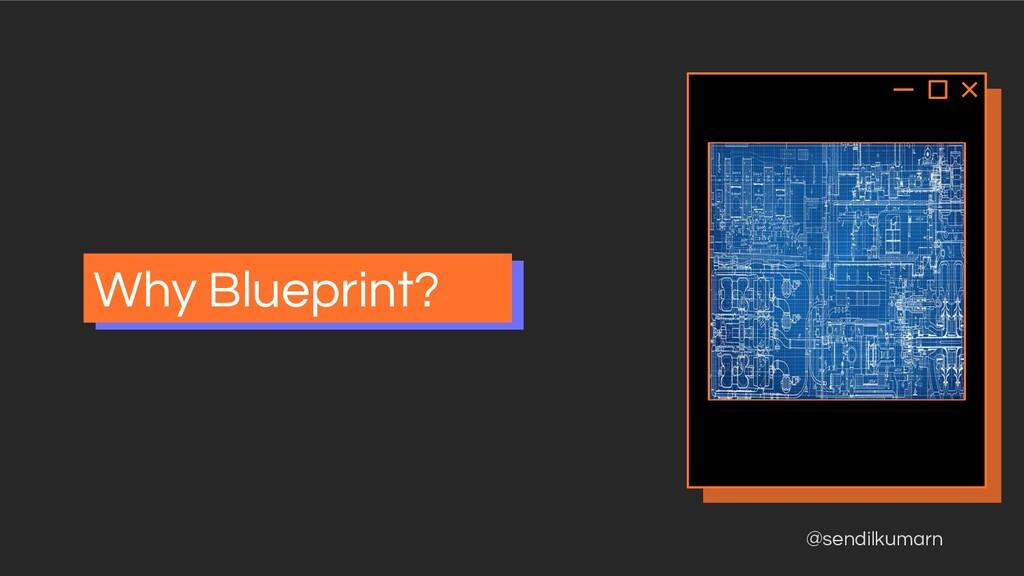 @sendilkumarn Why Blueprint?