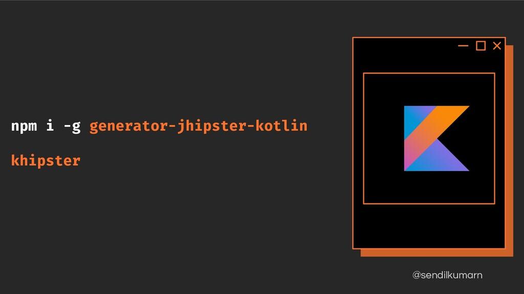 @sendilkumarn npm i -g generator-jhipster-kotli...