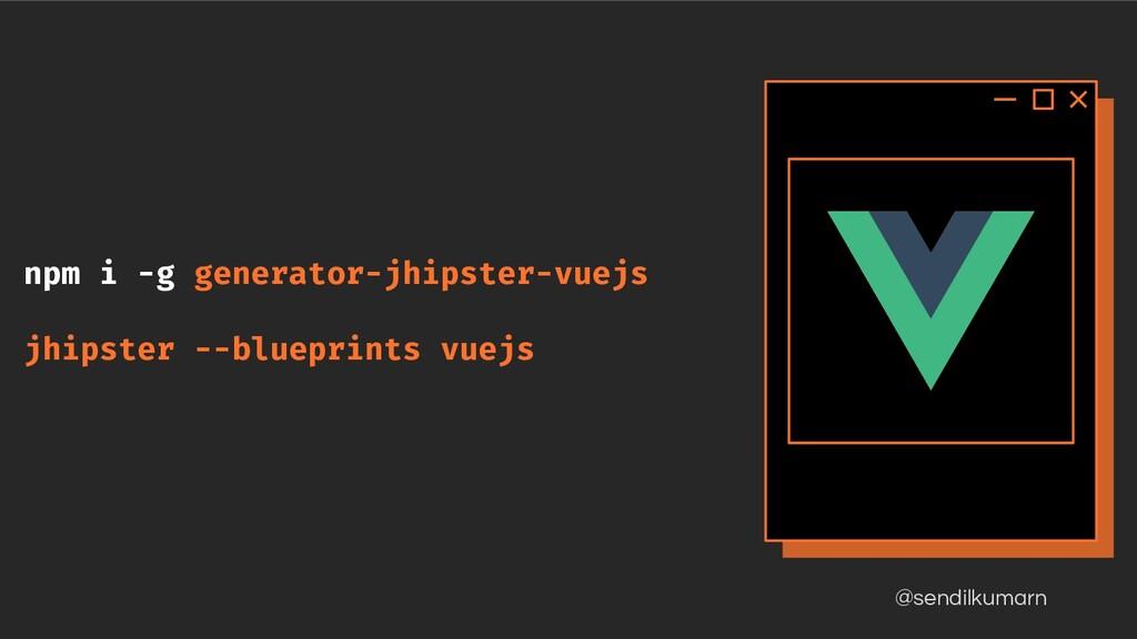 @sendilkumarn npm i -g generator-jhipster-vuejs...