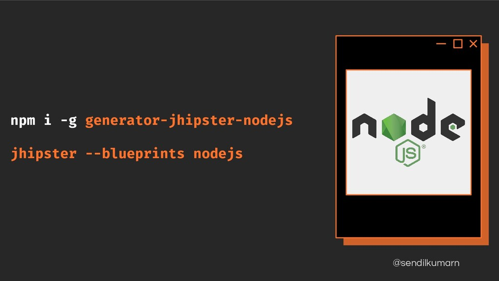 @sendilkumarn npm i -g generator-jhipster-nodej...
