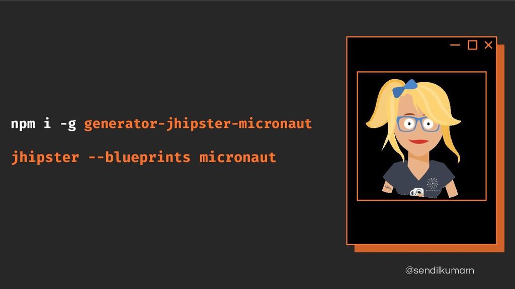 @sendilkumarn npm i -g generator-jhipster-micro...