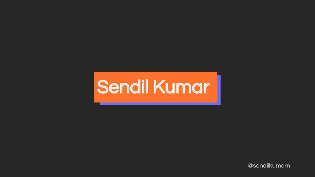 @sendilkumarn Sendil Kumar