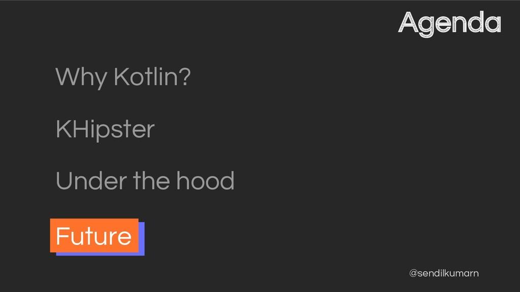 @sendilkumarn Agenda Why Kotlin? KHipster Under...