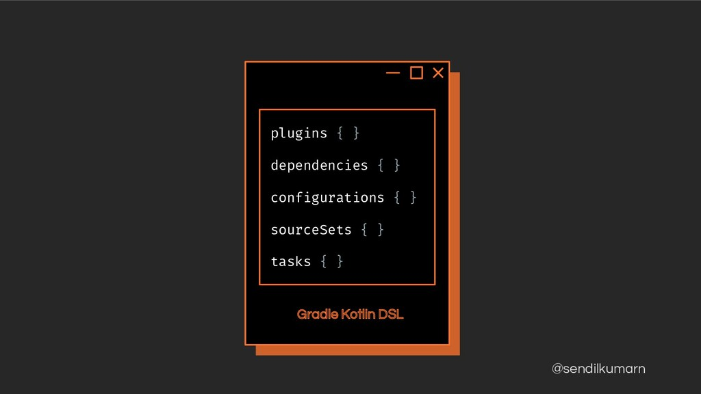 @sendilkumarn Gradle Kotlin DSL plugins { } dep...
