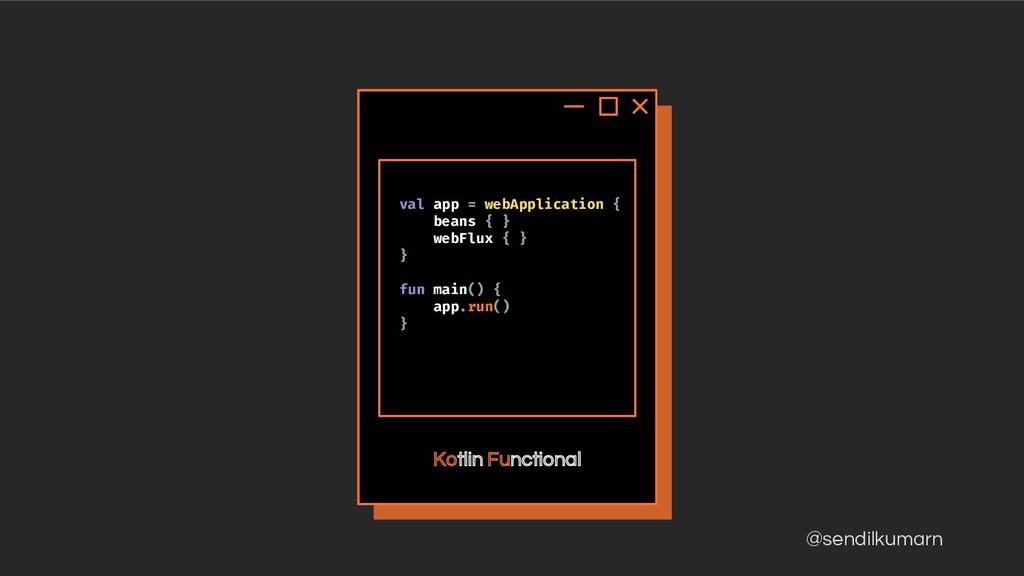 @sendilkumarn Kotlin Functional val app = webAp...