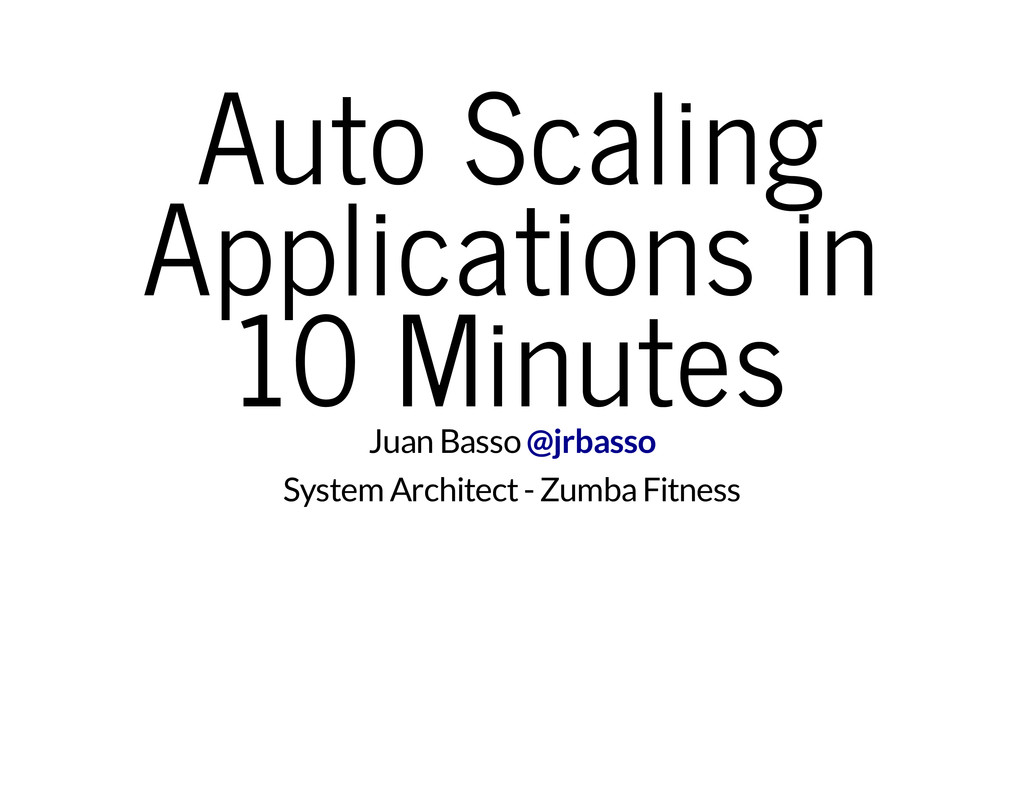 Auto Scaling Applications in 10 Minutes Juan Ba...