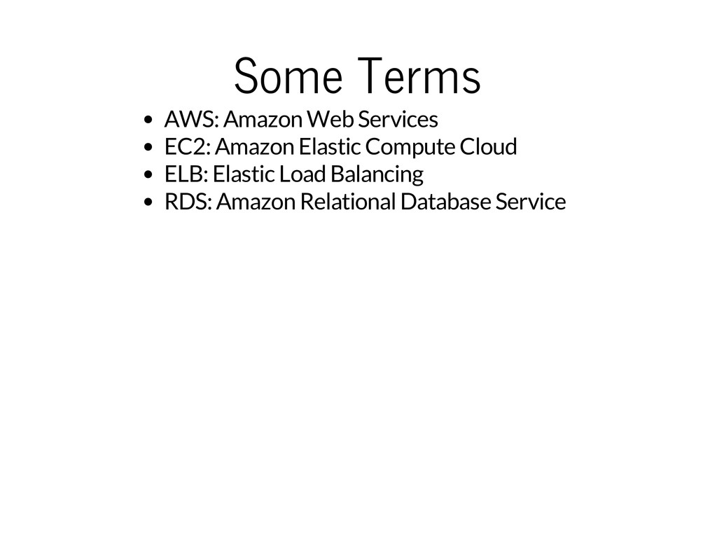 Some Terms AWS: Amazon Web Services EC2: Amazon...