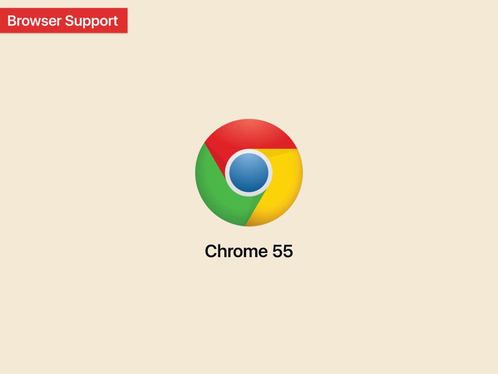 Browser Support Chrome 55