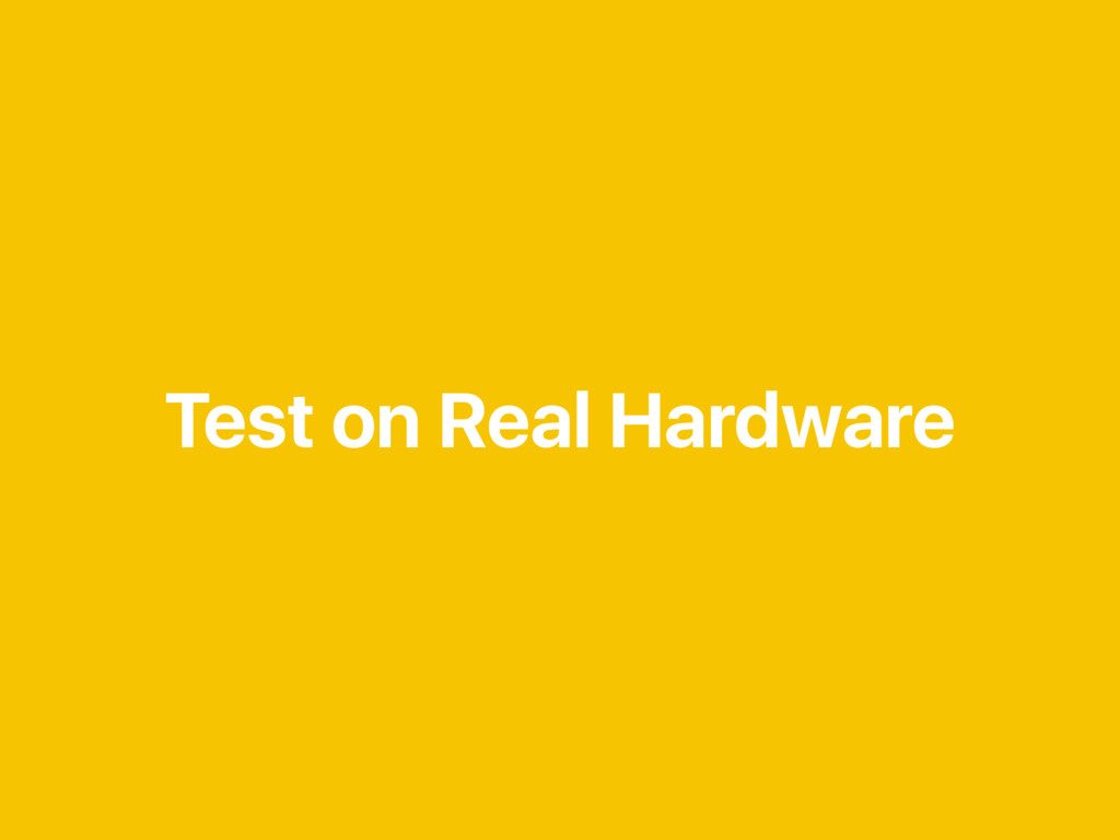 Test on Real Hardware