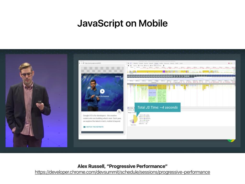 """JavaScript on Mobile Alex Russell, """"Progressive..."""