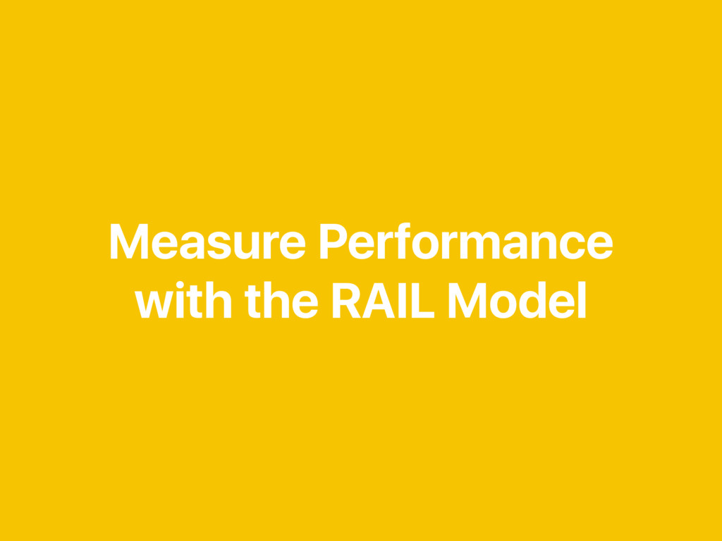 Measure Performance with the RAIL Model