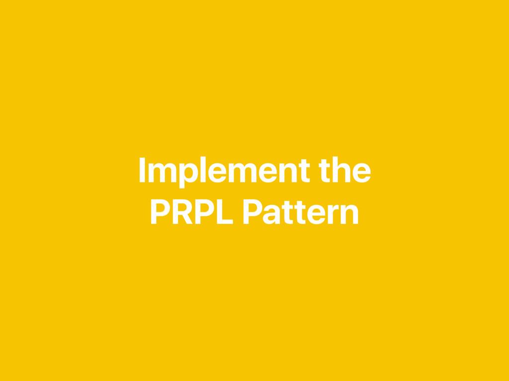 Implement the PRPL Pattern