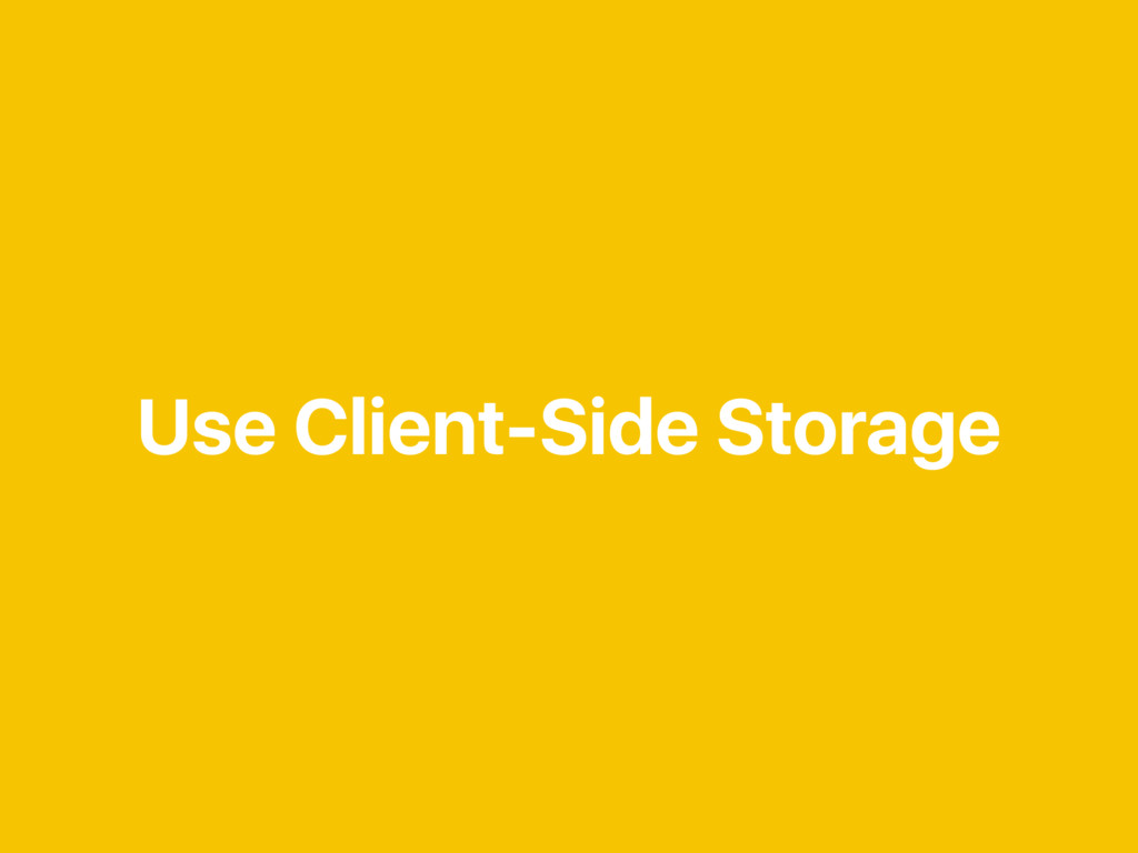 Use Client-Side Storage