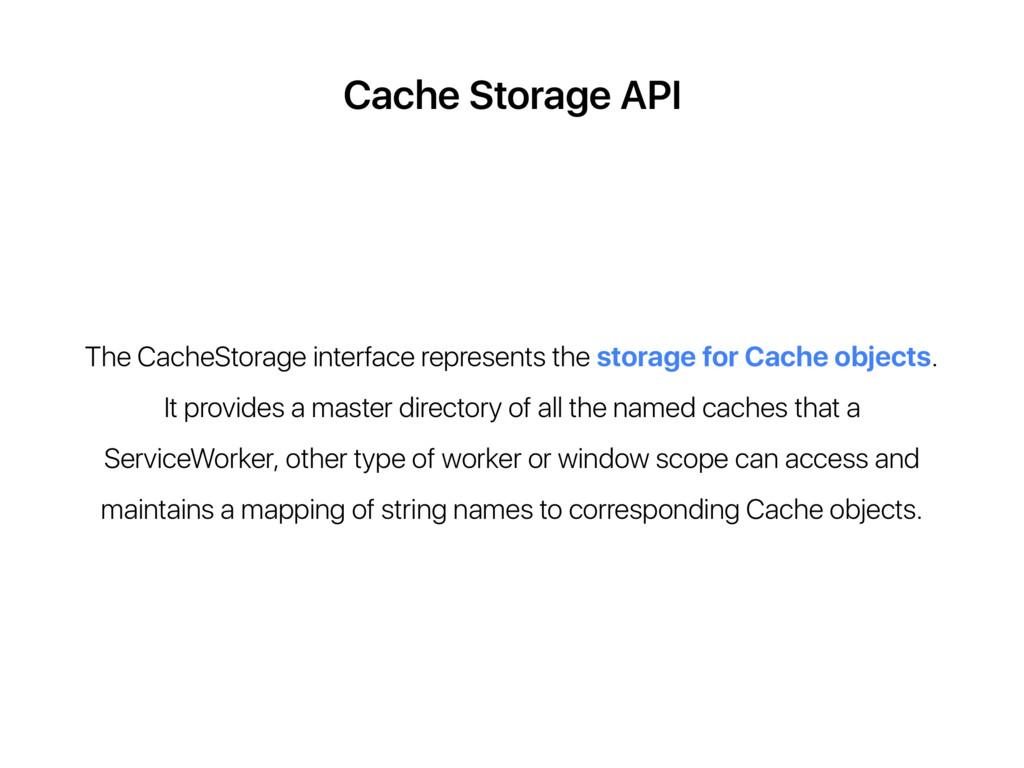 Cache Storage API The CacheStorage interface re...