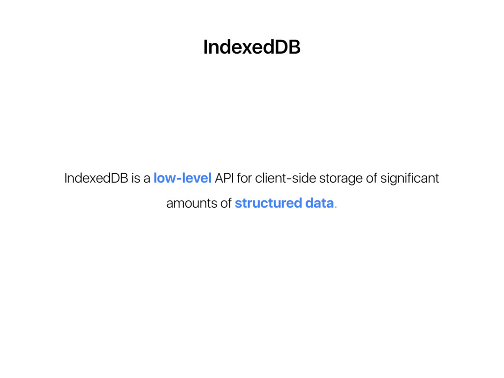IndexedDB IndexedDB is a low-level API for clie...