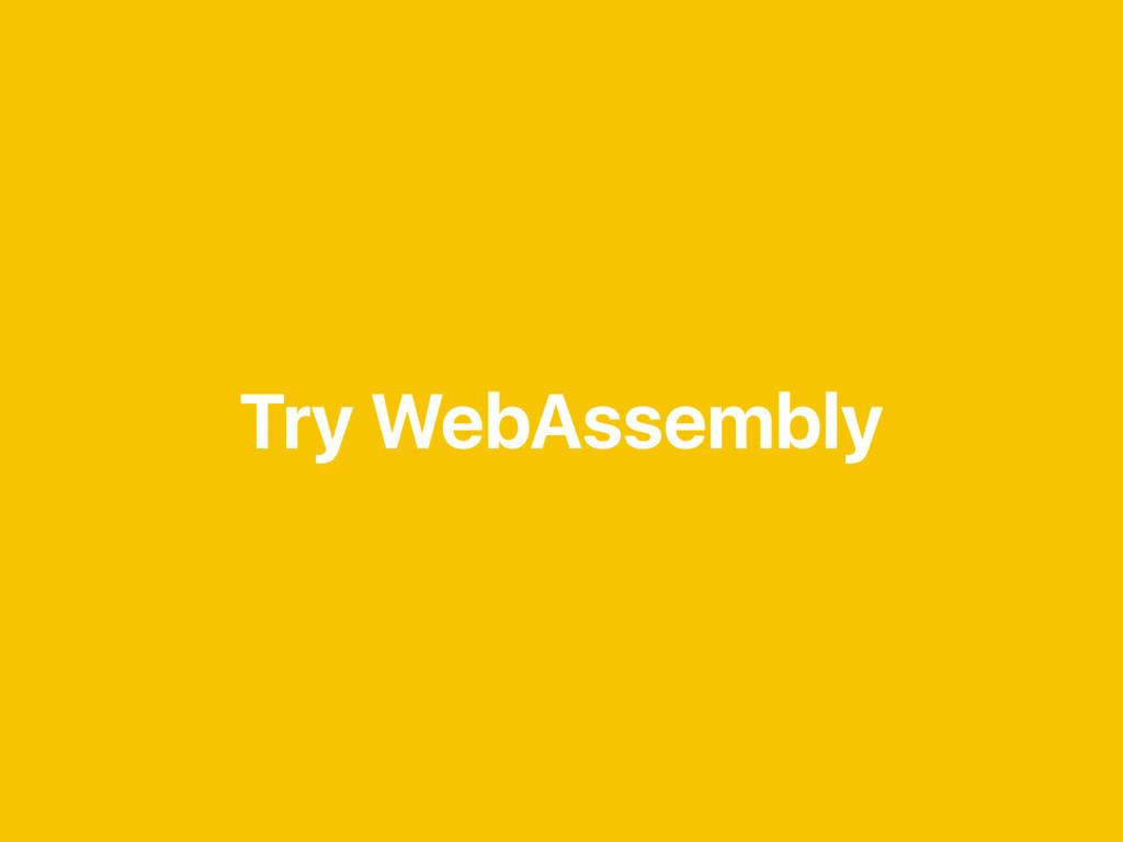 Try WebAssembly