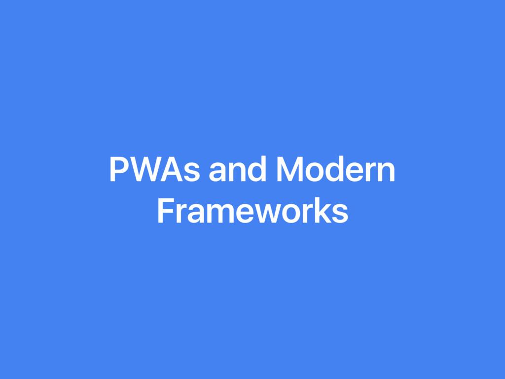 PWAs and Modern Frameworks