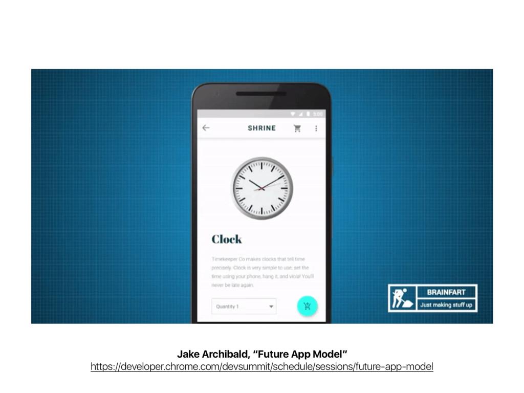 "Jake Archibald, ""Future App Model"" https://deve..."