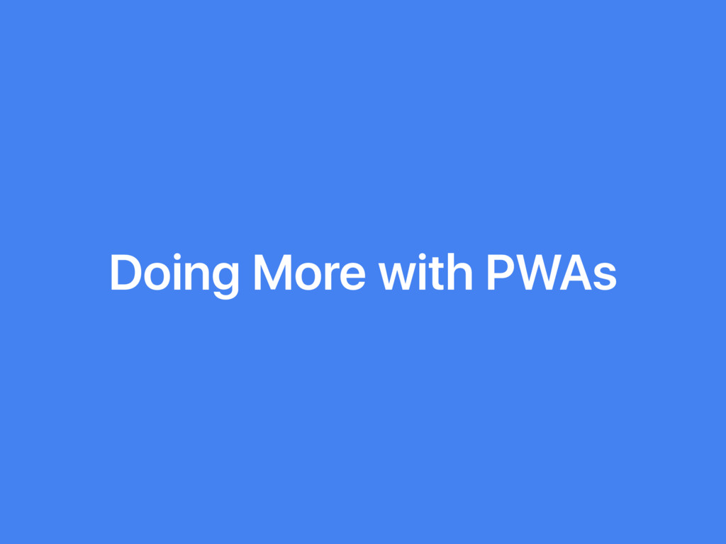 Doing More with PWAs