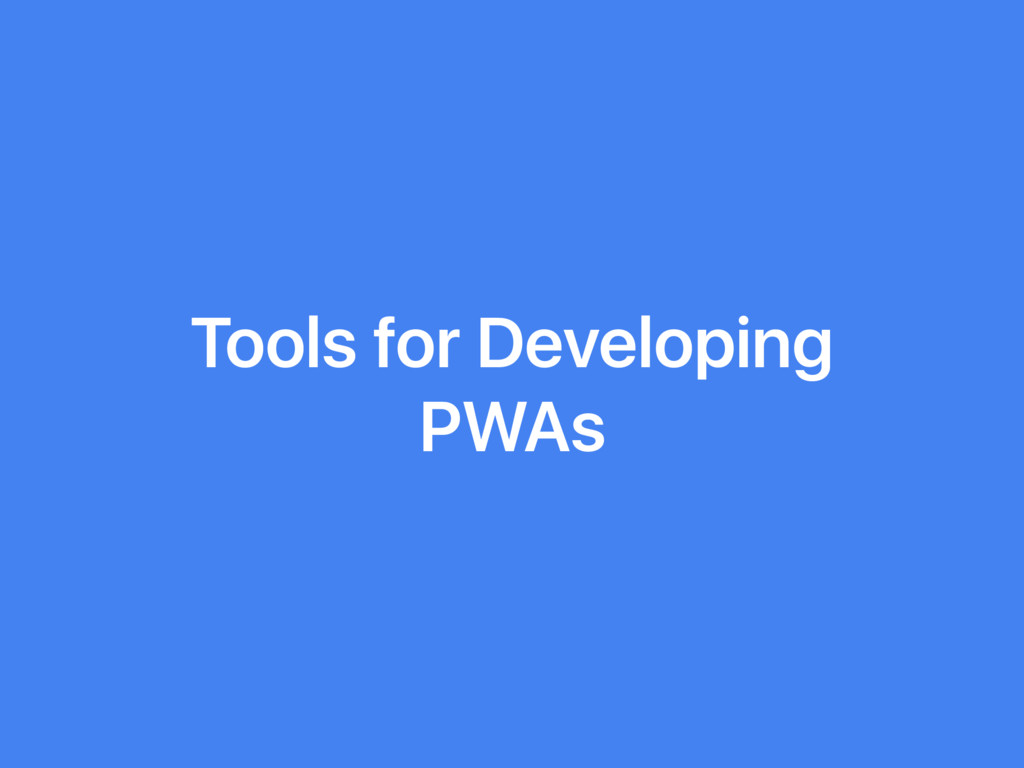 Tools for Developing PWAs