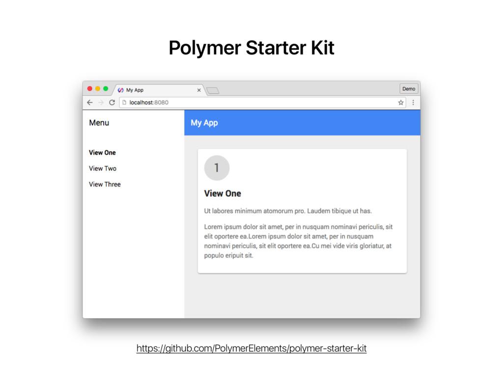 Polymer Starter Kit https://github.com/PolymerE...