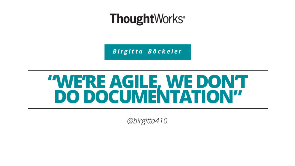 """WE'RE AGILE, WE DON'T DO DOCUMENTATION"" @birgi..."
