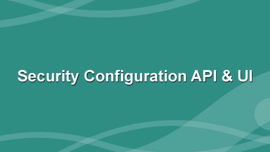 ‹#› Security Configuration API & UI