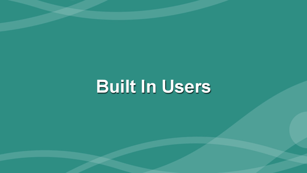‹#› Built In Users