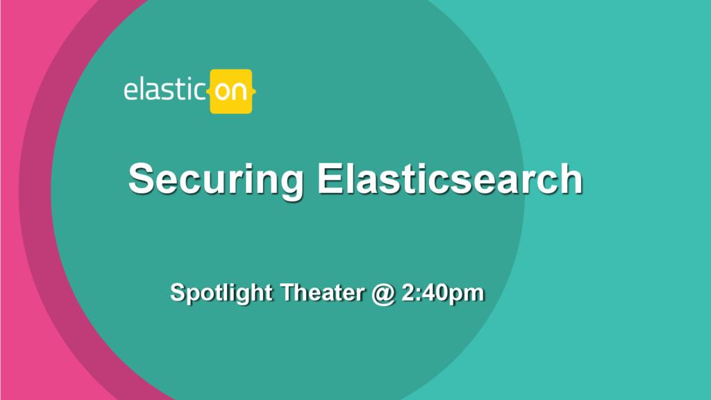 ‹#› Spotlight Theater @ 2:40pm Securing Elastic...
