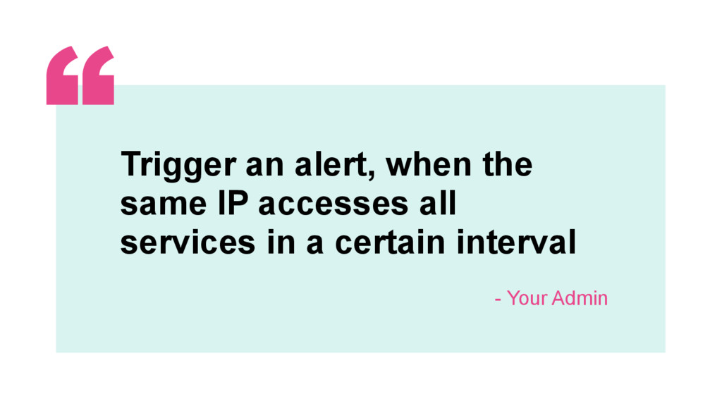 ‹#› Trigger an alert, when the same IP accesses...