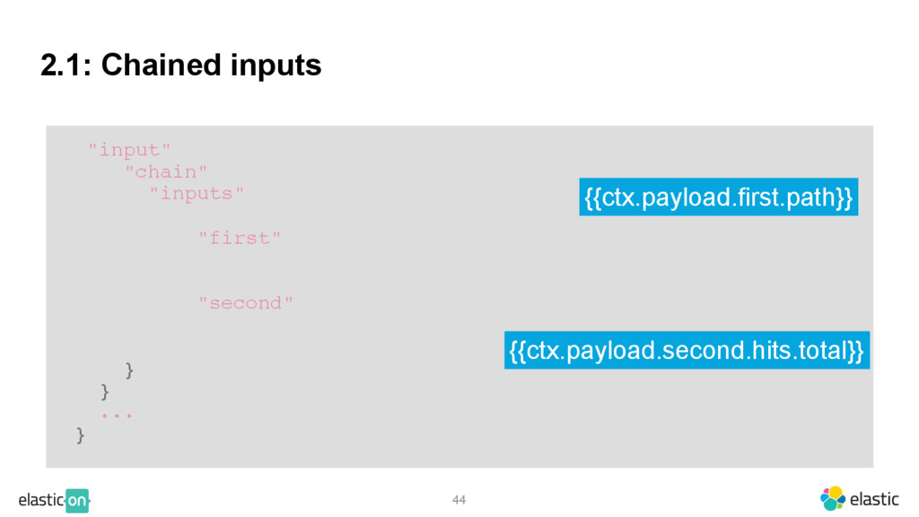 2.1: Chained inputs 44 {{ctx.payload.second.hit...