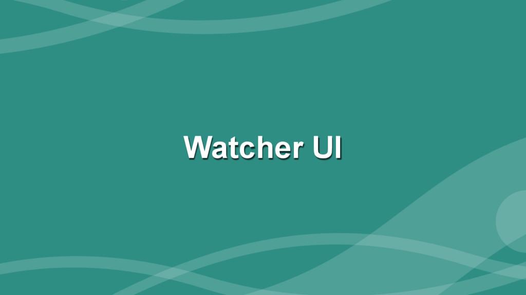 ‹#› Watcher UI