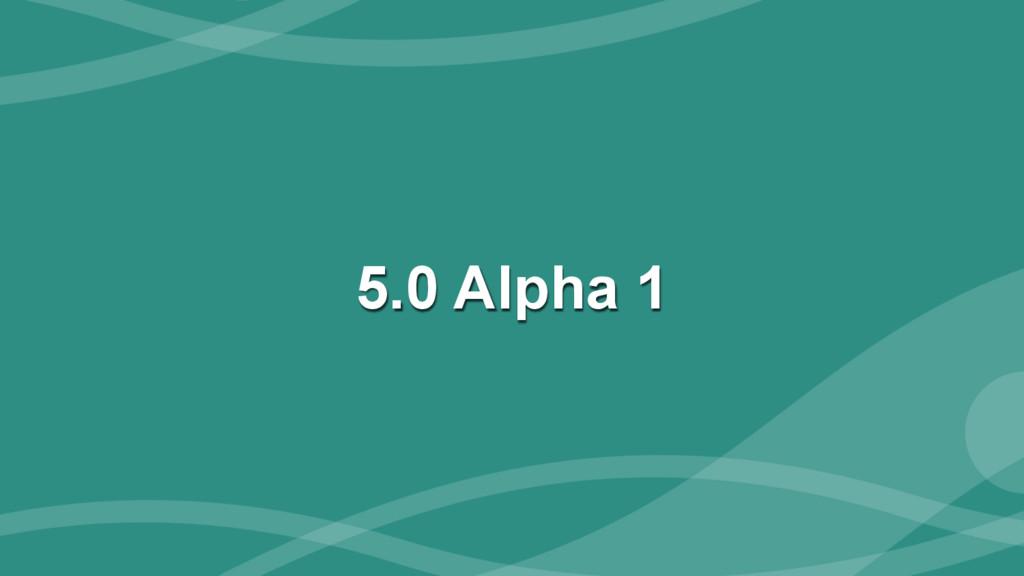‹#› 5.0 Alpha 1