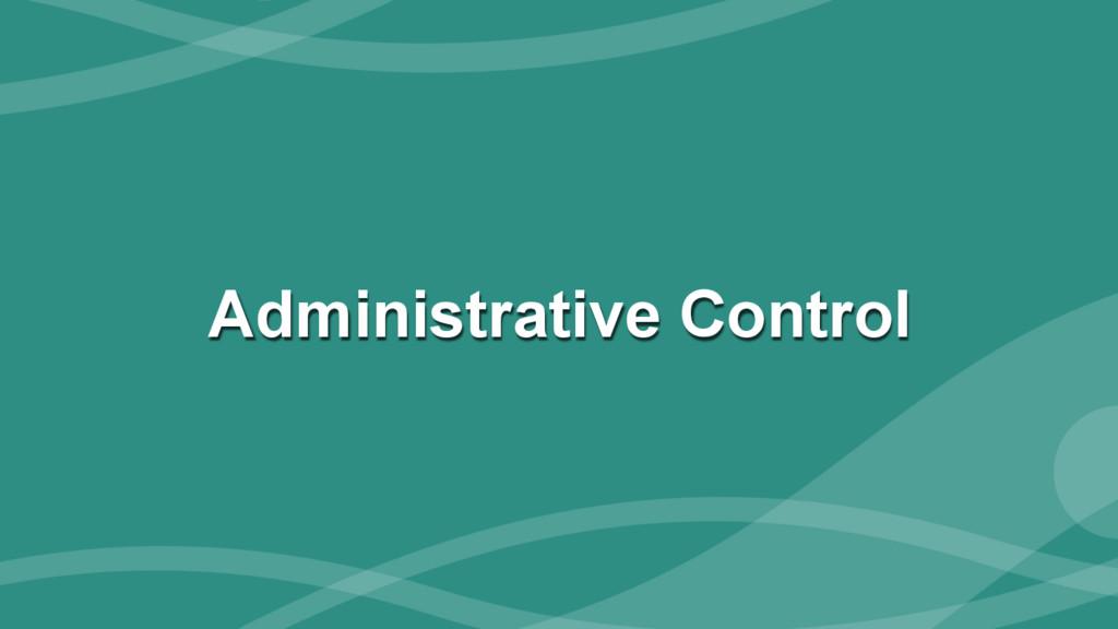 ‹#› Administrative Control