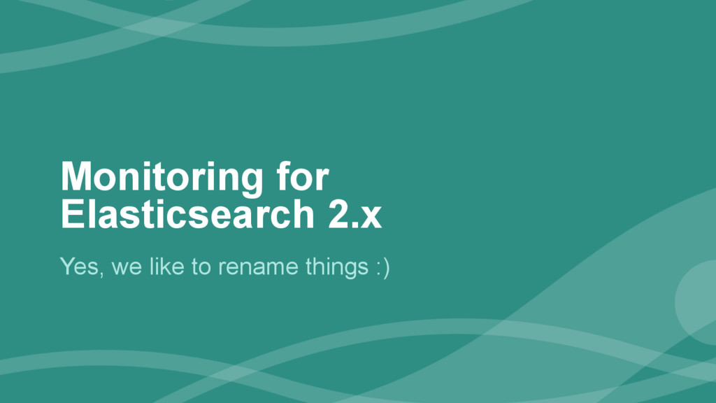 ‹#› Monitoring for Elasticsearch 2.x Yes, we li...