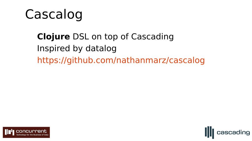 Cascalog Clojure DSL on top of Cascading Inspir...