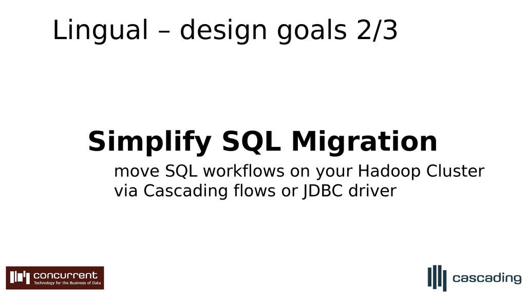 Lingual – design goals 2/3 Simplify SQL Migrati...