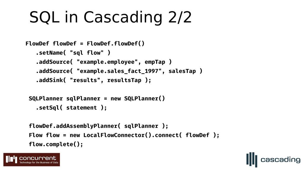 SQL in Cascading 2/2 FlowDef flowDef = FlowDef....