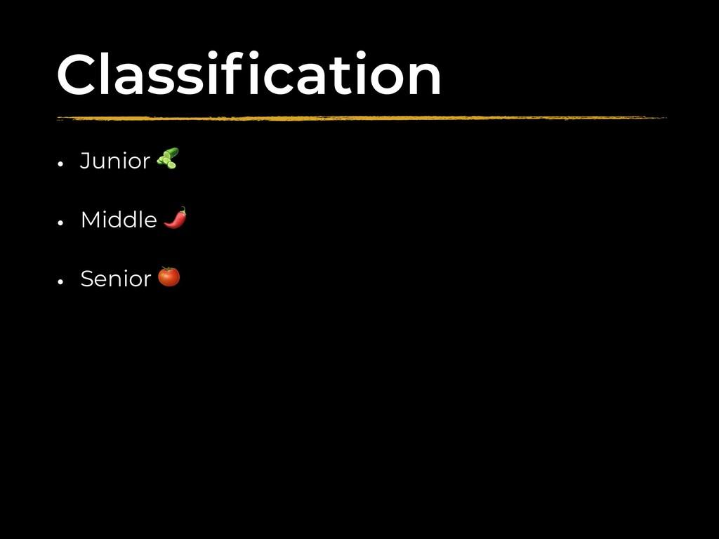 Classification • Junior  • Middle  • Senior