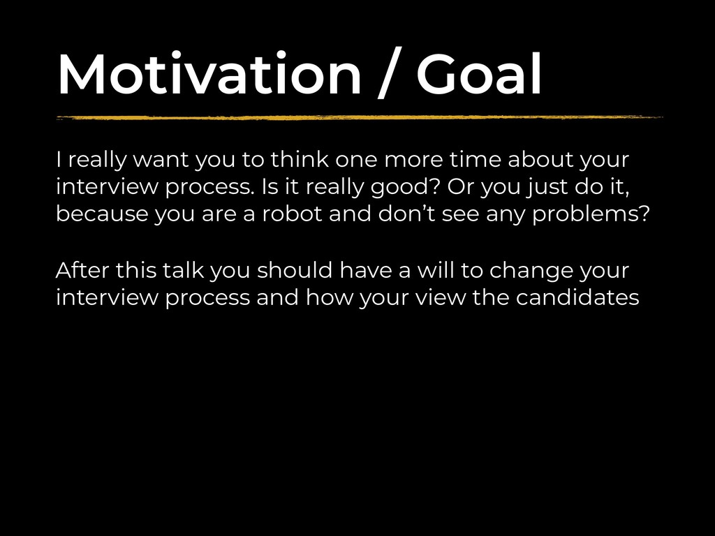 Motivation / Goal I really want you to think on...