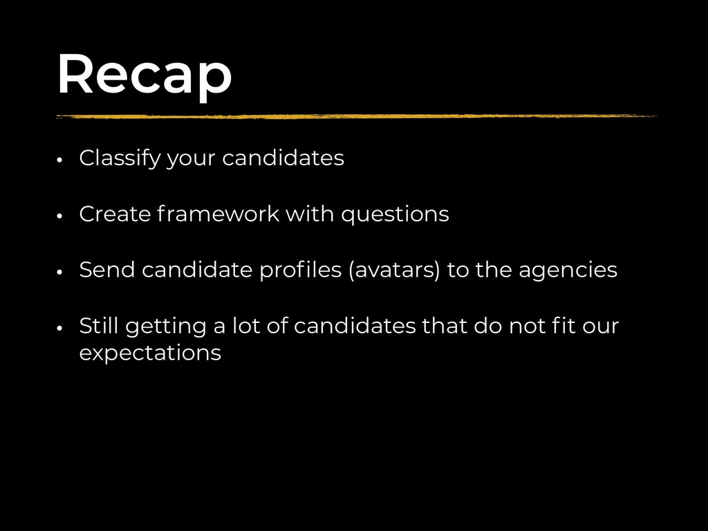 Recap • Classify your candidates • Create frame...